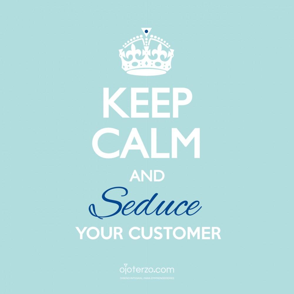 keep-calm-and-seduce-your-costumer-ojo-terzo-design