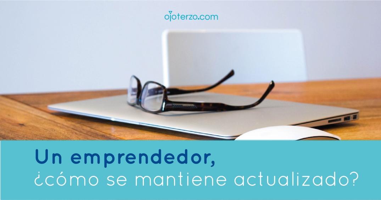 un-emprendedor-como-se-mantiene-actualizado-monica-castro-articulo-blog-emprendedores-ojo-terzo-estudio-de-diseno