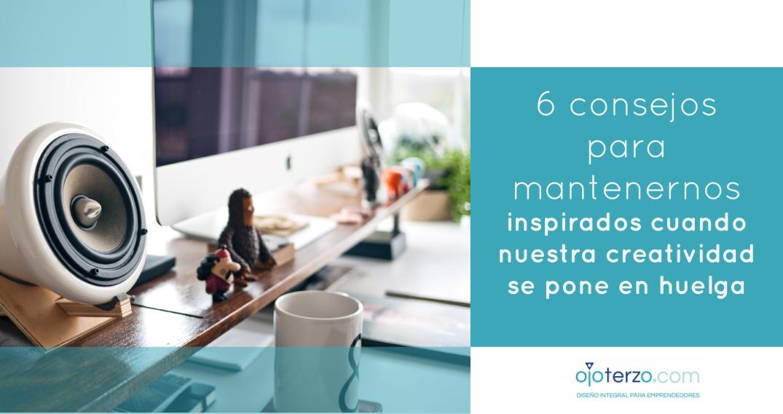 6-consejos-para-manternernos-creativos-monica-castro-ojo-terzo-blog-del-estudio-integral-de-diseno-en-puebla-para-emprendedores