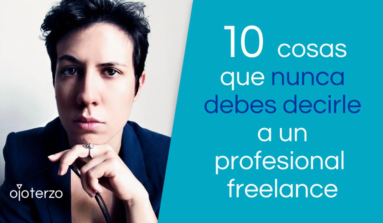 portada-10-cosas-que-jamas-debes-decirle-ni-de-broma-a-un-profesional-freelance-articulo-del-blog-de-diseno-para-emprendedores-ojo-terzo